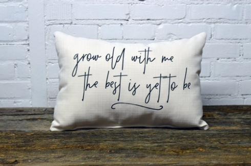 $39.95 Grow Old With Me Pillow
