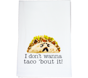 $12.00 Dish Towel - Don\'t Want to Taco About It
